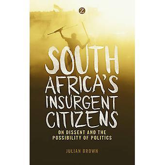 South Africas Insurgent Citizens by Julian Brown
