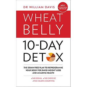 The Wheat Belly 10-Day Detox - The Effortless Health and Weight-Loss S