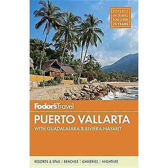 Puerto Vallarta - With Guadalajara & Riviera Nayarit by Fodor's Travel