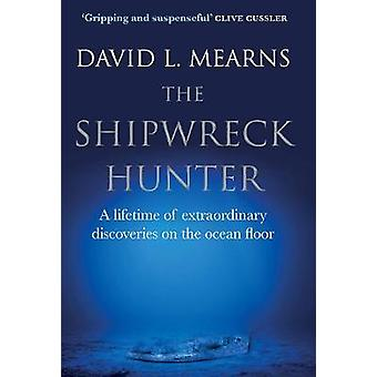 The Shipwreck Hunter - A lifetime of extraordinary discoveries on the