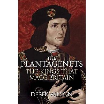 The Plantagenets - The Kings That Made Britain by Derek Wilson - 97817