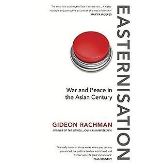 إيستيرنيسيشن--الحرب والسلام في القرن الآسيوي قبل جدعون راتشمان