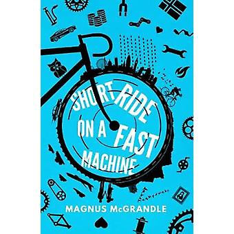 Short Ride on a Fast Machine by Magnus McGrandle - 9781910985687 Book