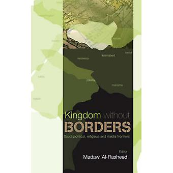 Kingdom without Borders - Saudi Arabia's Political - Religious and Med