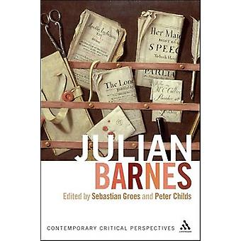 Julian Barnes - Contemporary Critical Perspectives by Peter Childs - S