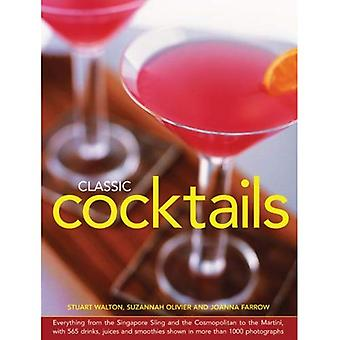 Classic Cocktails: Everything from the Singapore Sling and the Cosmopolitan to the Martini, with 565 Drinks, Juices...