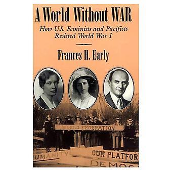Świat bez wojny: jak amerykańskich feministek i pacyfistów opierał się I wojny światowej (Syracuse badań na rzecz pokoju i rozwiązywania konfliktów)