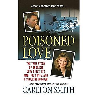 Poisoned Love: The True Story of Er Nurse Chaz Higgs, His Ambitious Wife, and a Shocking Murder