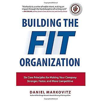 Construire l'organisation Fit: Six principes de base pour rendre votre entreprise plus forte, plus rapide et plus compétitive