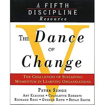 The Dance of Change: The Challenges of Sustaining Momentum in Learning Organizations (A Fifth Discipline Resource): The Challenges of Sustaining Momentum ... Organizations (A Fifth Discipline Resource)