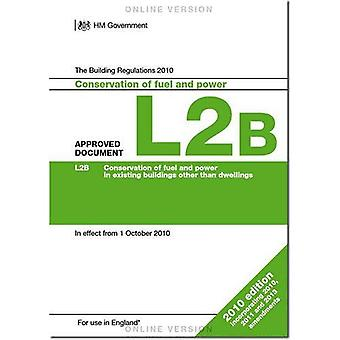 The Building Regulations 2010: Approved Document L2B: Conservation of fuel and power (existing buildings other...