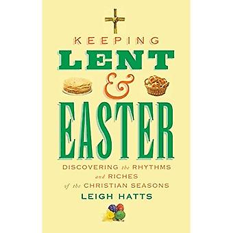 Keeping Lent and Easter: Discovering the Rhythms and� Riches of the Christian Seasons