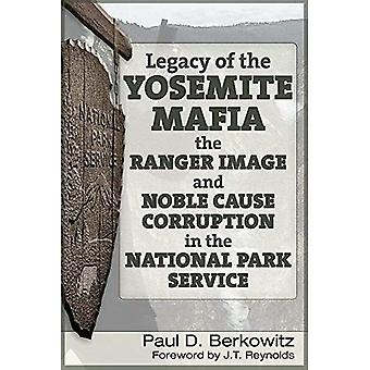 Legacy of the Yosemite Mafia: The Ranger Image and Noble Cause Corruption in the National Park Service