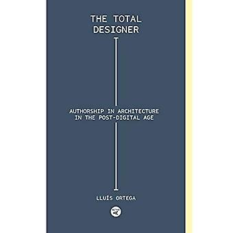 Total Designer: Authorship in the Architecture of the� Postdigital Age