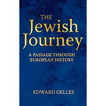 The Jewish Journey  A Passage through European History by Edward Gelles