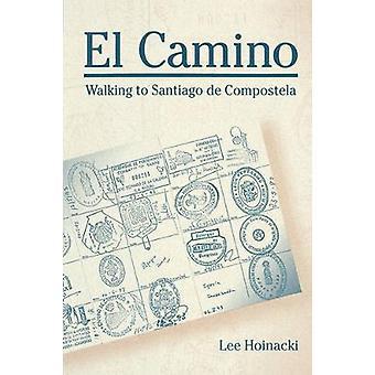 El Camino Walking to Santiago de Compostela by Hoinacki & Lee