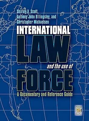 International Law and the Use of Force A Documentary and Reference Guide by Scott & Shirley