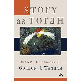 Story as Torah Reading the Old Testament Ethically by Wenham & Gordon