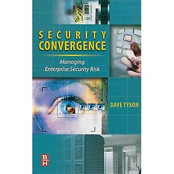 Security Convergence Managing Enterprise Security Risk by Tyson & Dave