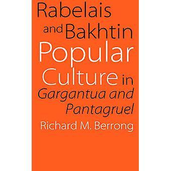 Rabelais and Bakhtin Popular Culture in Gargantua and Pantagruel by Berrong & Richard M.