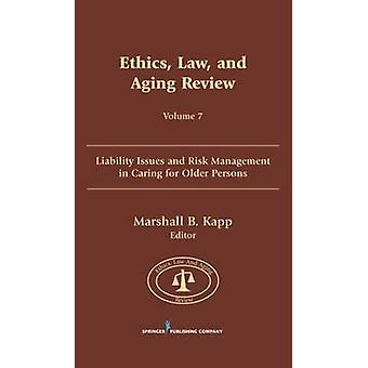 Ethics Law and Aging Review Volume 7 Liability Issues and Risk Management in Caring for Older Persons by Kapp & Marshall B.