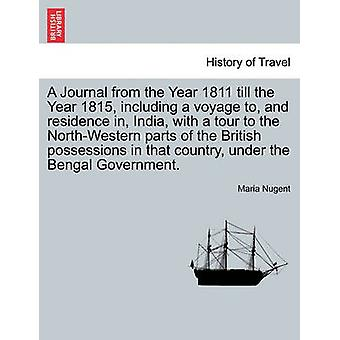 A Journal from the Year 1811 till the Year 1815 including a voyage to and residence in India with a tour to the NorthWestern parts of the British possessions in that country under the Bengal Gov by Nugent & Maria