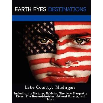 Lake County Michigan Including its History Baldwin The Pere Marquette River The HuronManistee National Forests and More by Black & Johnathan