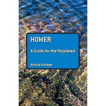 Homer A Guide for the Perplexed by Kahane & Ahuvia