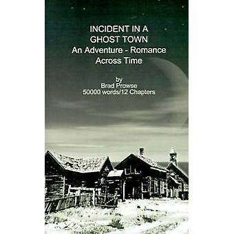 Incident in a Ghost Town An AdventureRomance Across Time by Prowse & Brad