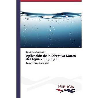 Aplicacin de la Directiva Marco del Agua 200060CE by Snchez Garca Damin