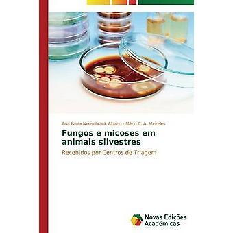Fungos e micoses em animais silvestres by Neuschrank Albano Ana Paula