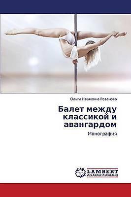 Balet Mezhdu Klassikoy I Avangardom by Rozanova Olga Ivanovna