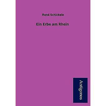 Ein Erbe Am Rhein by Ren Schickele