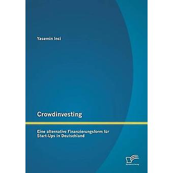 Crowdinvesting Eine alternative Finanzierungsform fr StartUps in Deutschland by Inci & Yasemin