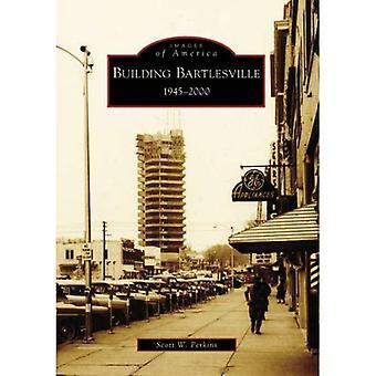 Building Bartlesville: 1945-2000 (Images of America (Arcadia Publishing))