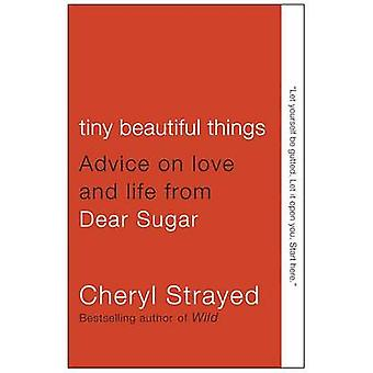 Tiny Beautiful Things - Advice on Love and Life from Dear Sugar by Che