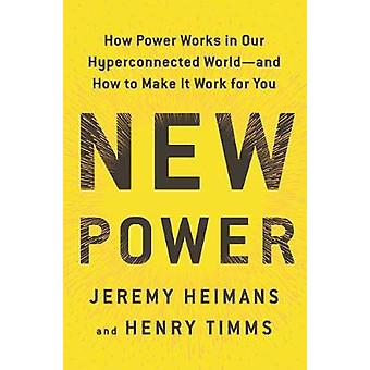 New Power - How Power Works in Our Hyperconnected World--And How to Ma