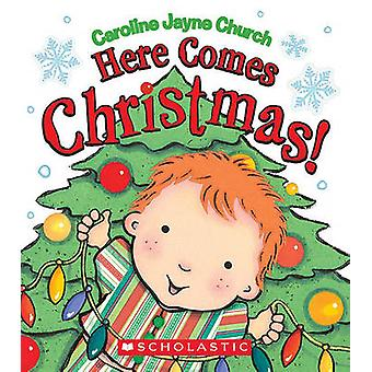 Here Comes Christmas! by Caroline Jayne Church - 9780545118170 Book