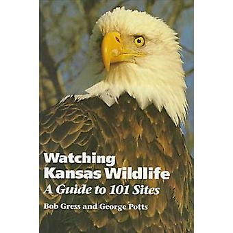 Watching Kansas Wildlife - A Guide to 101 Sites by Bob Gress - George