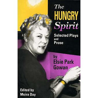 Hungry Spirit - Selected Plays & Prose by Elsie Park Gowan by Elsie Pa
