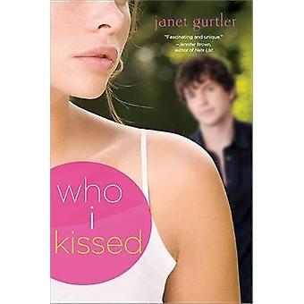 Who I Kissed by Janet Gurtler - 9781402270543 Book