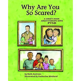 Why are You So Scared? - A Child's Book About Parents with PTSD by Bet