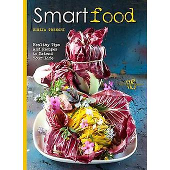 Smart Food - Healthy Tips and Recipes to Extend Your Life by Cinzia Tr