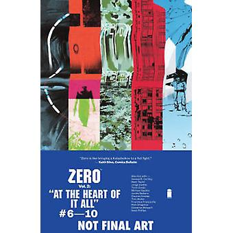 Zero Volume 2 At the Heart of It All by By artist Vanesa R del Rey & By artist Matt Taylor & By artist Jordie Bellaire & By artist Clayton Cowles & By artist Tom M ller & By artist Jorge Coelho & By artist Tonci Zonjic & By artist Cameron S