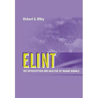 ELINT The Interception and Analysis of Radar Signals by Wiley & Richard G.