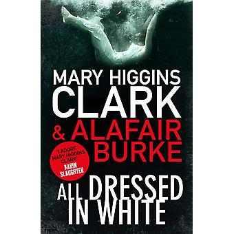 All Dressed In White by Clark Mary Higgins Burke Alafair