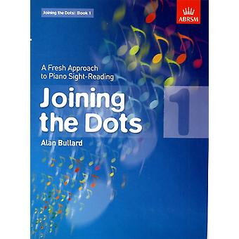 Joining the Dots Book 1 (piano): A Fresh Approach to Piano Sight-Reading (Joining the dots (ABRSM)) (Sheet music) by Bullard Alan