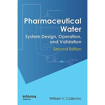 Pharmaceutical Water: System Design Operation and Validation Second Edition (Hardcover) by Collentro William V.