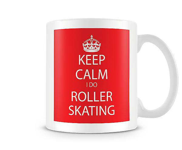Keep Calm I Do RollerSkating Printed Mug
