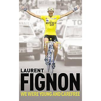 We Were Young and Carefree - The Autobiography of Laurent Fignon by La
